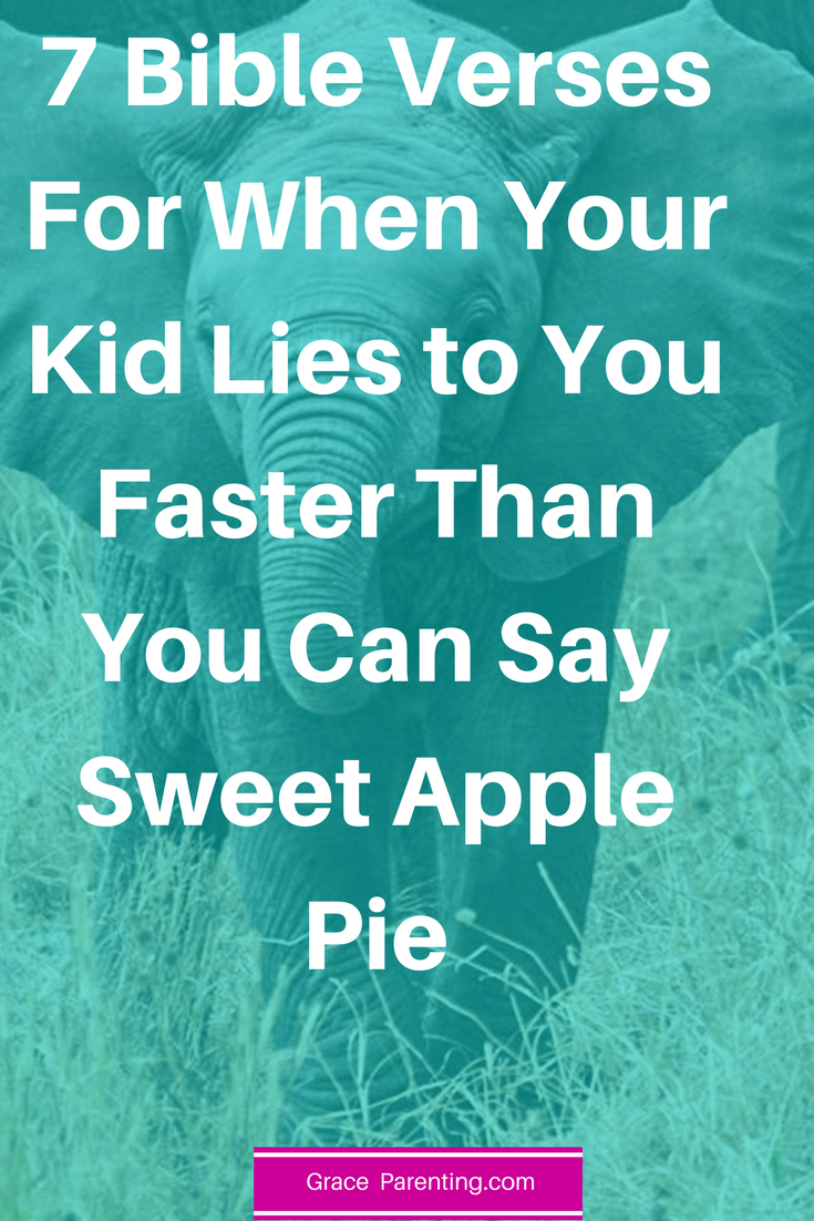 7 Bible Verses for When Your kids lie to you faster than you can say sweet apple pie